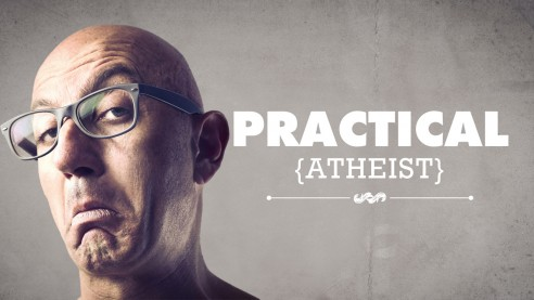 Practical Athiest